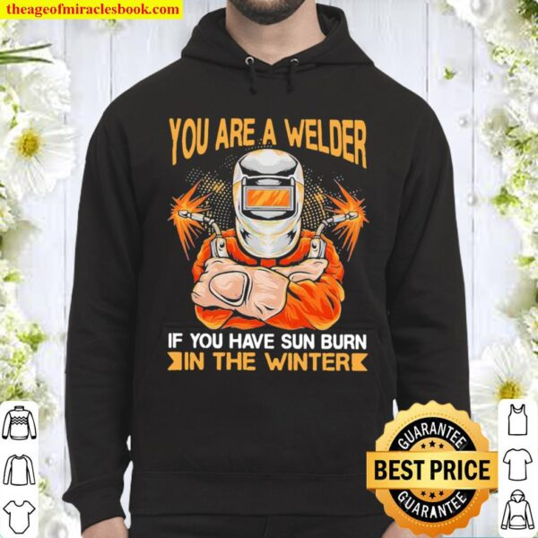 You Are A Welder If You Have Sun Burn In The Winter Hoodie