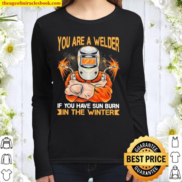 You Are A Welder If You Have Sun Burn In The Winter Women Long Sleeved