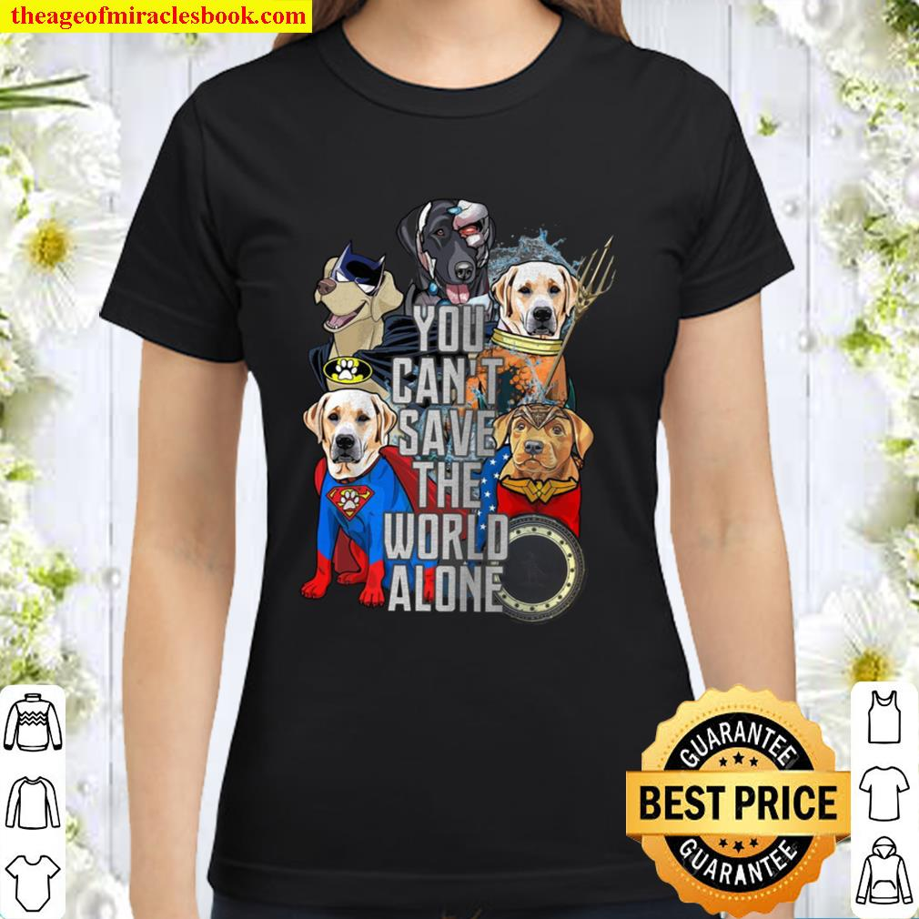 You Can't Save The World Alone Classic Women T-Shirt