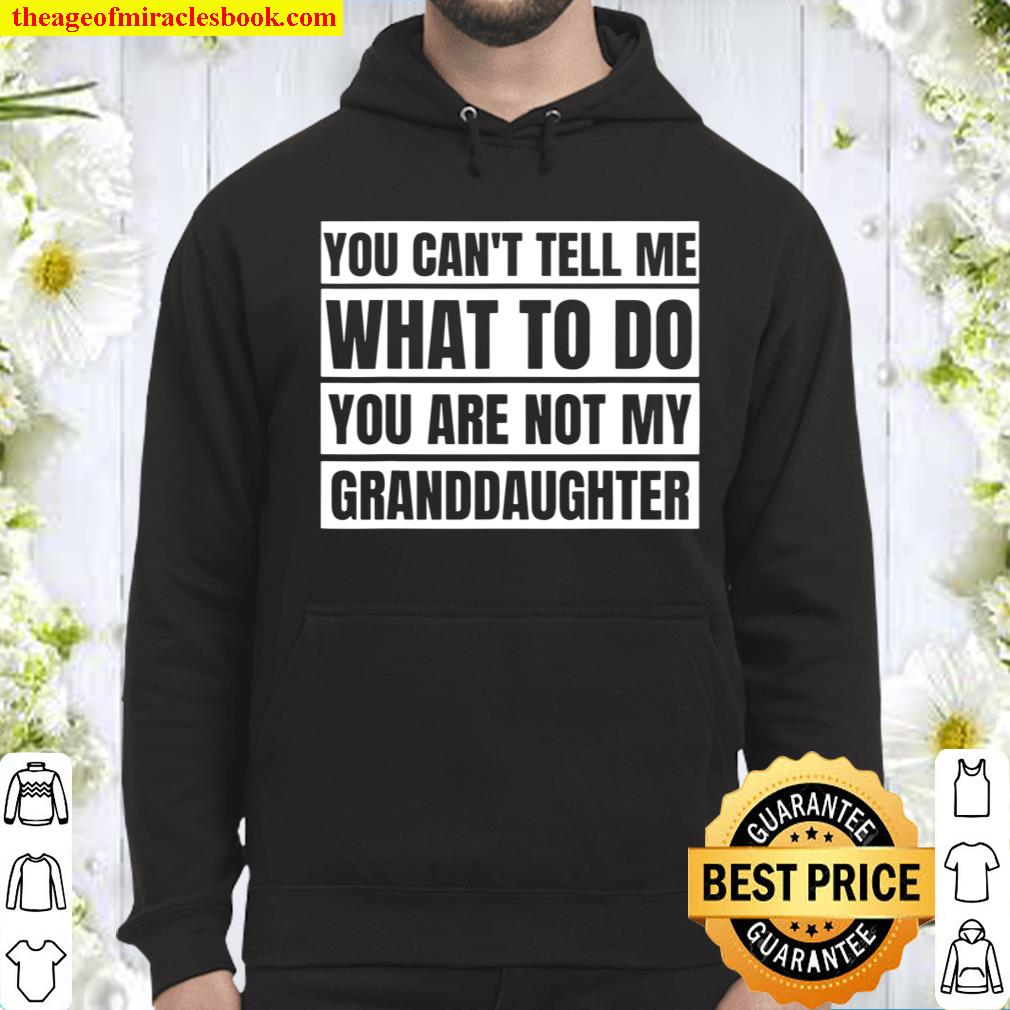 You Can't Tell Me What To Do For Grandma _ Grandpa Hoodie