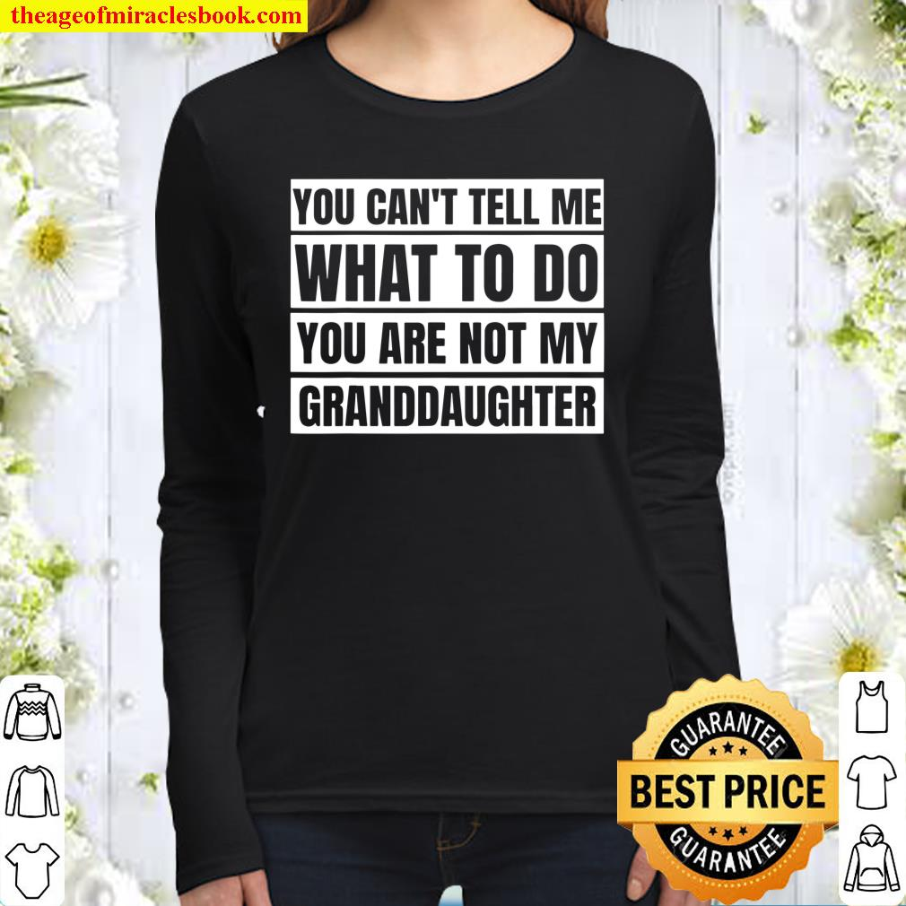 You Can't Tell Me What To Do For Grandma _ Grandpa Women Long Sleeved