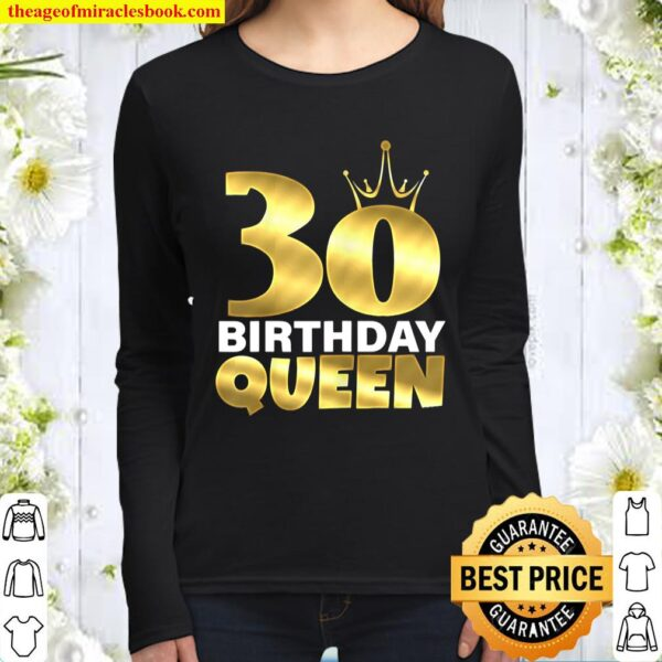 30 Birthday Queen Cool Funny 30Th Birthday Gift For Women Women Long Sleeved
