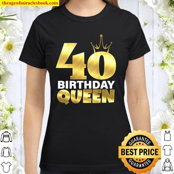 40 Birthday Queen Cool Funny 40Th Birthday Gift For Women Classic Women T-Shirt