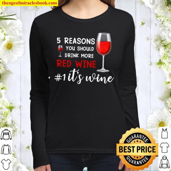 5 Reasons You Should Drink More Red Wine 1 It's Wine Women Long Sleeved