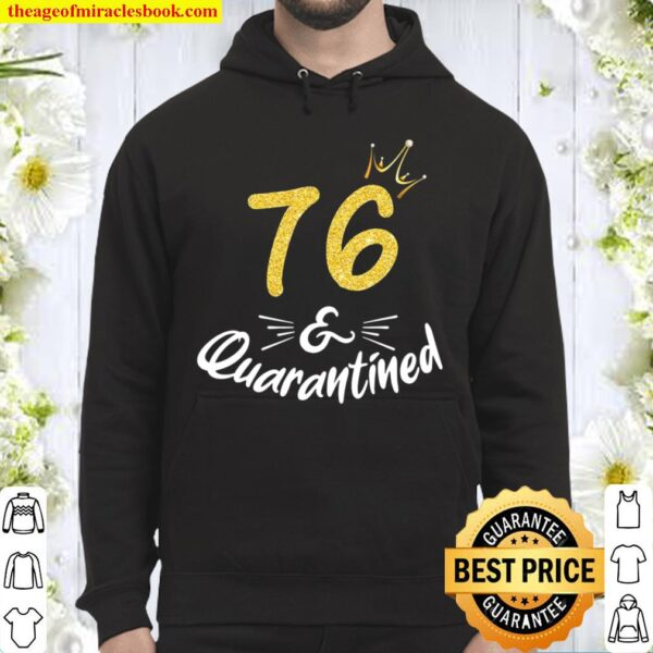 76 And Quarantined 76Th Birthday Queen Gift Hoodie