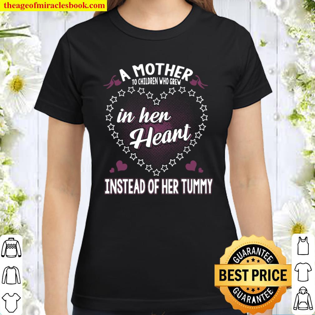 A Mother To Children Who Grew In Her Heart Instead Of Her Tummy Classic Women T-Shirt