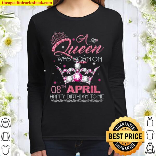 A queen was born on April 8th Happy Birthday to me Women Long Sleeved