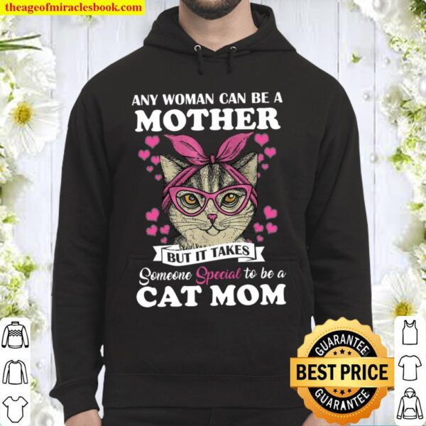 Any Woman Can Be A Mother But It Takes Someone Special To Be A Cat Mom Hoodie
