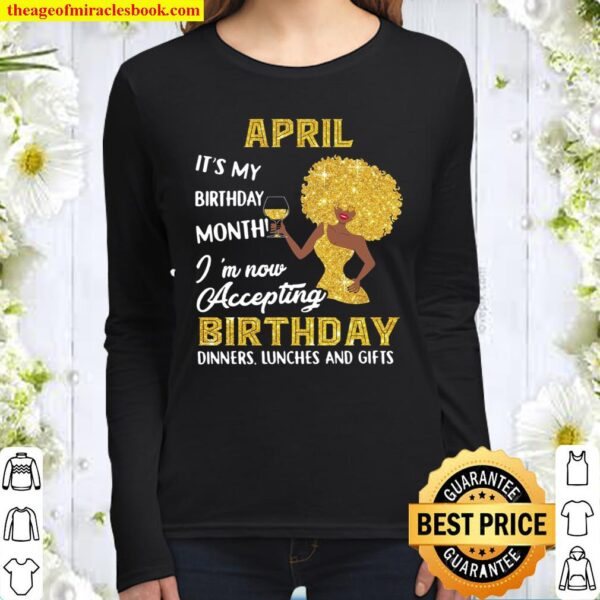 April It's My Birthday Month I'm Now Accepting Birthday Dinners Lunche Women Long Sleeved