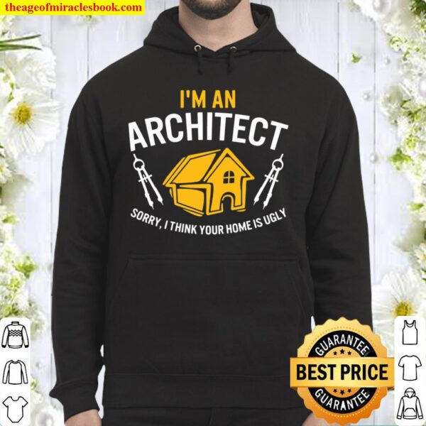 Architect Sorry Your Home Is Ugly Graduation Architecture Hoodie