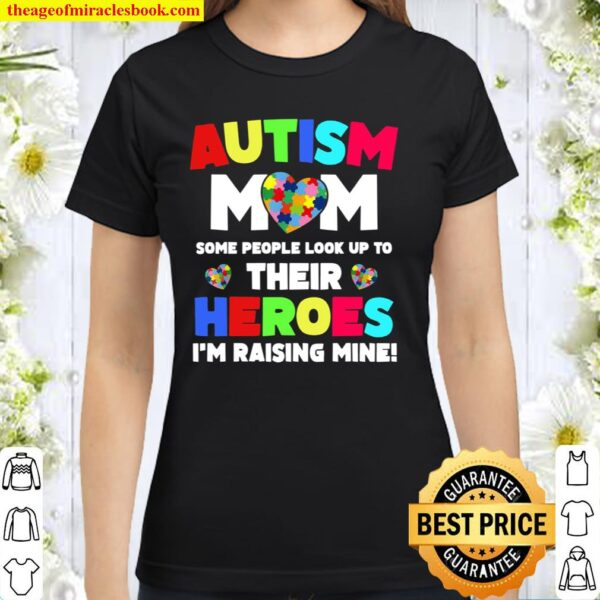 Autism Mom People Look Up Their Heroes Raising Mine Classic Women T-Shirt