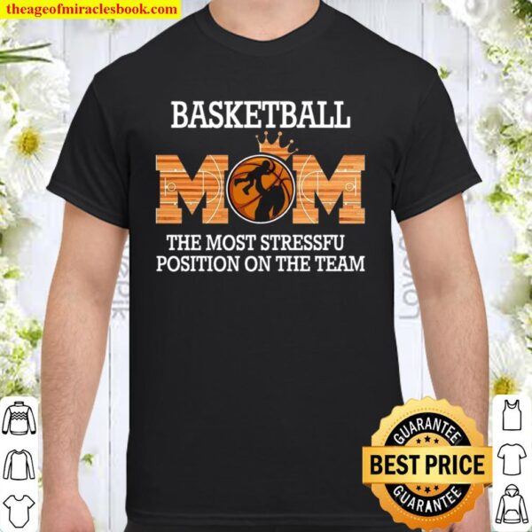 Basketball Mom The Most Stressful Position On The Team Shirt