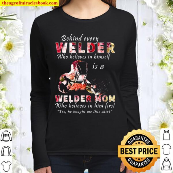 Behind Every Welder Who Believes In Himself Is A Welder Mom Women Long Sleeved