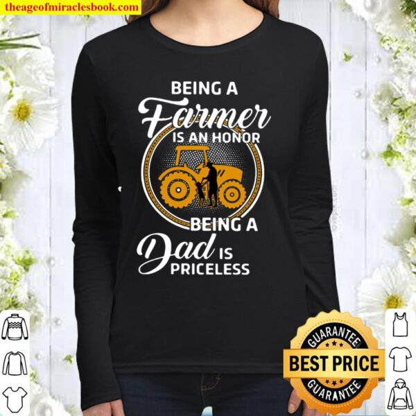 Being A Farmer Is An Honor Being A Dad Is Priceless Women Long Sleeved