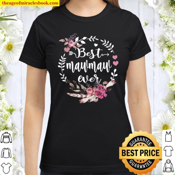 Best Mawmaw Ever Floral - Happy Blessings Mothers Day Classic Women T-Shirt