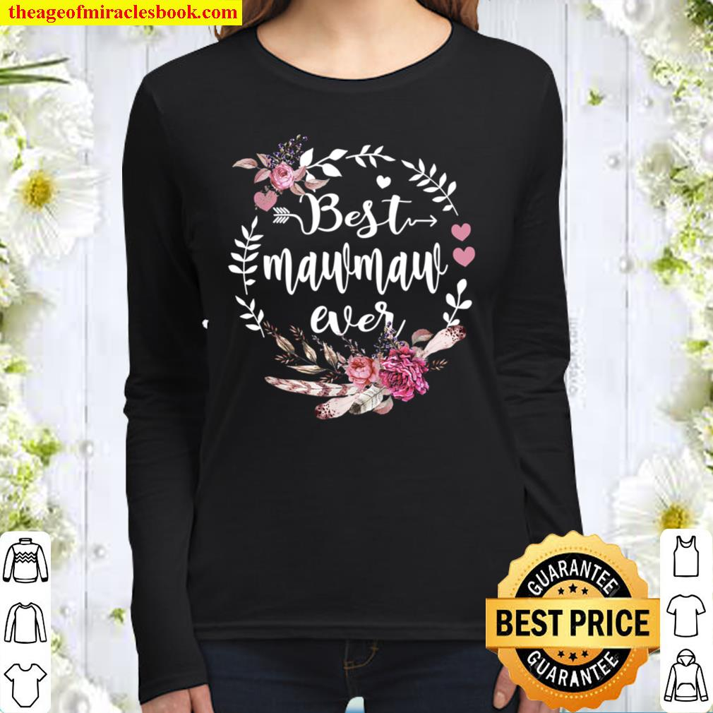 Best Mawmaw Ever Floral - Happy Blessings Mothers Day Women Long Sleeved
