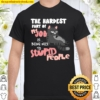 Cat The Hardest Part Of My Job Is Being Nice To Stupid People Shirt