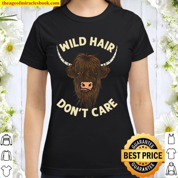 Cool Scottish Highland Cow Wild Hair Don't Care Classic Women T-Shirt