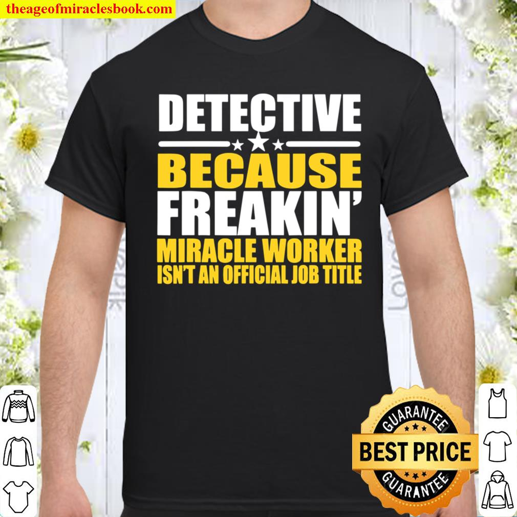 Detective Because Freakin' Miracle Worker Shirt