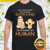 Don't Trust People That Dislike Sloths _ Dogs Shirt
