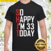 Funny 33 Years Old Bday Sarcastic 33Rd Birthday Born In 1988 Ver2 Shirt