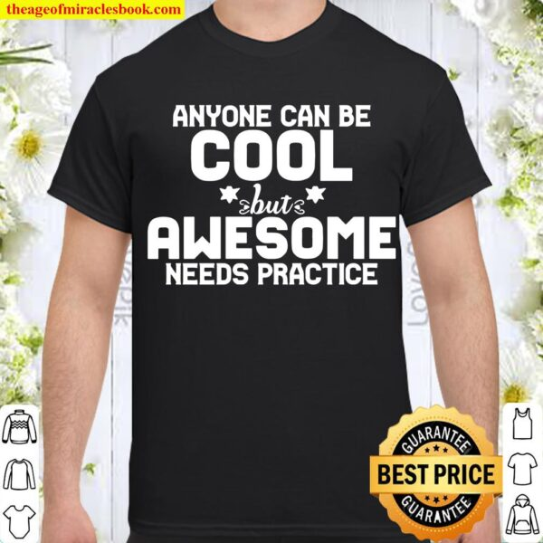 Funny Anyone Can Be Cool But Awesome Needs Practice Shirt