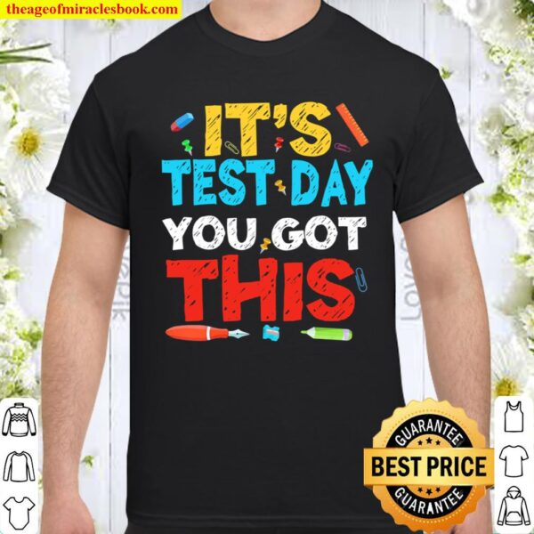Funny It's Test Day You Got This Testing Day Teacher Student Shirt