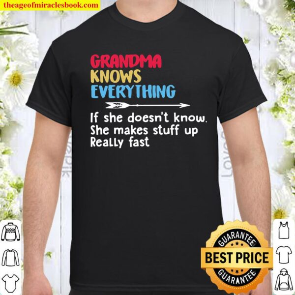 Grandma Knows Everything If She Doesn't Know She Makes Stuff Up Really Shirt