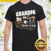 Grandpa So easy Perate Even A Kid Can Do It Shirt