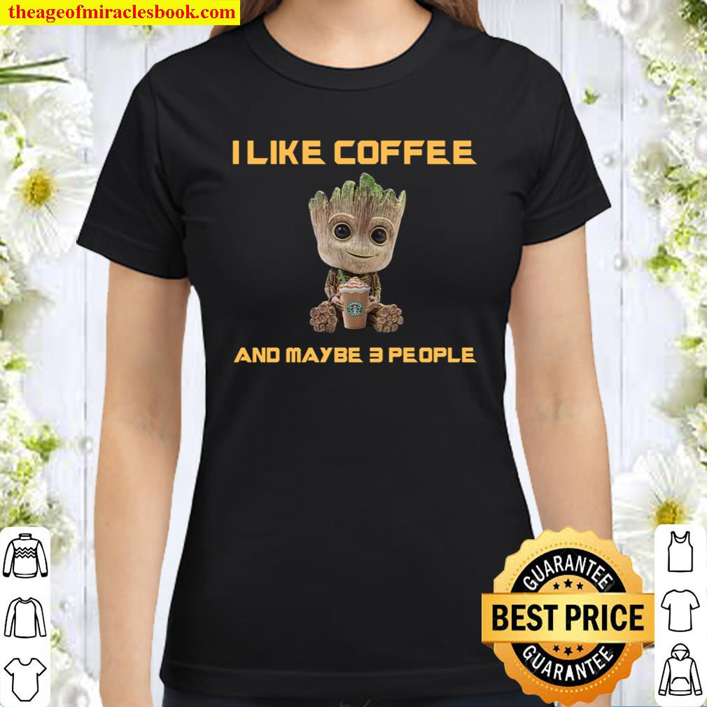 Groot I Like Coffee And Maybe 3 People Classic Women T-Shirt
