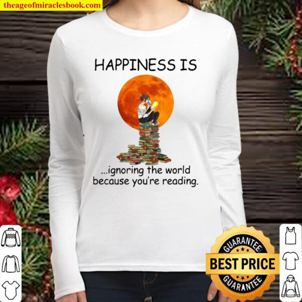 Happiness is ignoring the world because you're reading Women Long Sleeved