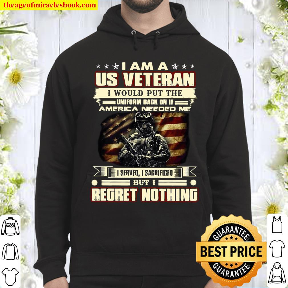 I Am A US Veteran I Would Put The Uniform Back On If America Needed Me Hoodie