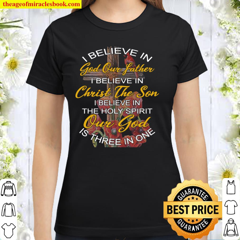 I Believe In God Our Father I Believe In Christ The Son Classic Women T-Shirt