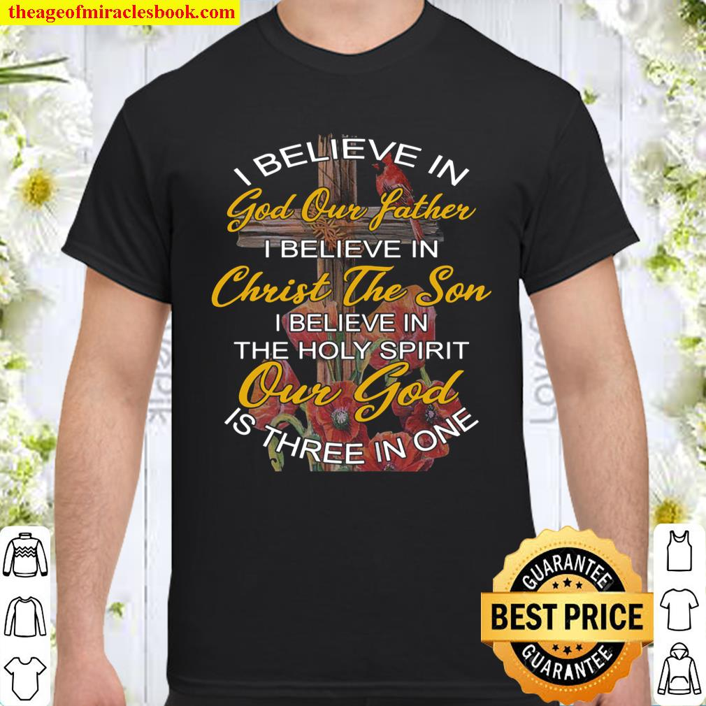 I Believe In God Our Father I Believe In Christ The Son Shirt