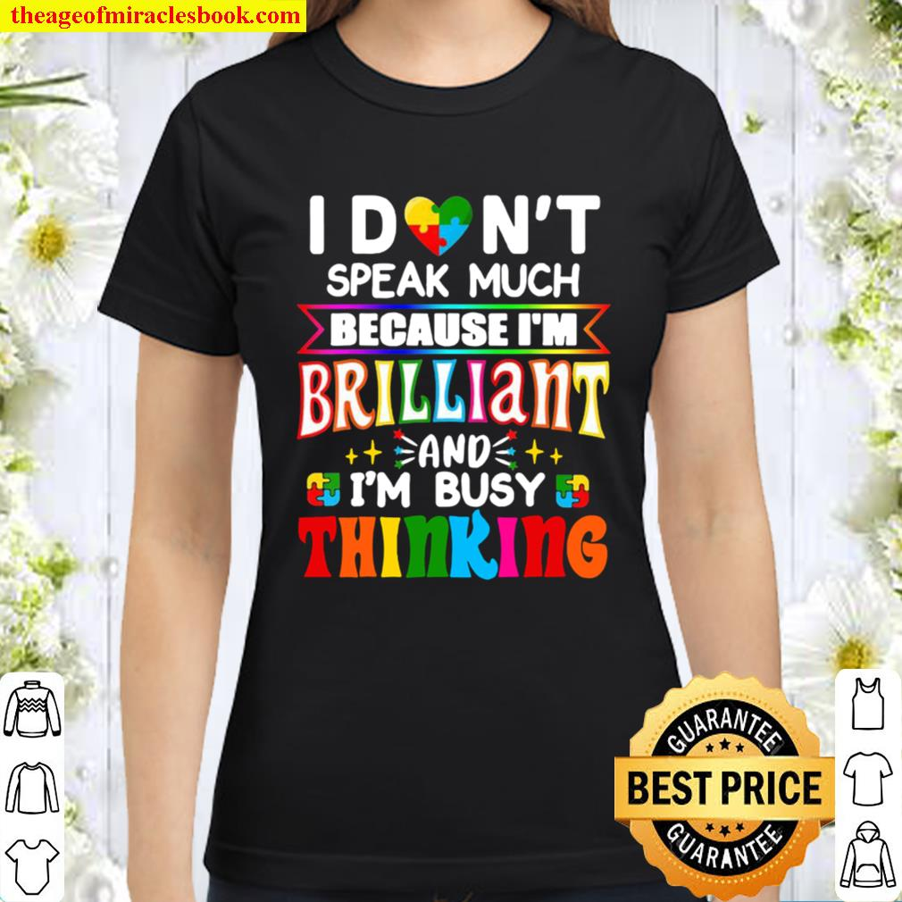 I Don't Speak Much Because I'm Brilliant And I'm Busy Thinking Classic Women T-Shirt