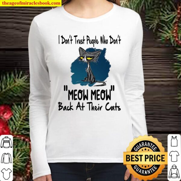 I Don't Trust People Who Don't Meow Meow Back At Their Cats Women Long Sleeved