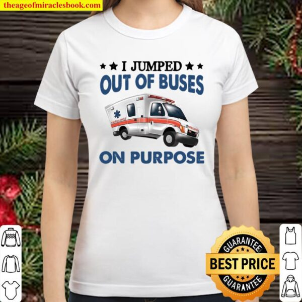 I Jumped Out Of Buses On Purpose Classic Women T-Shirt