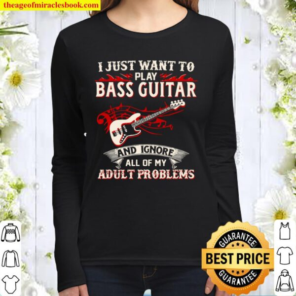 I Just Want To Play Bass Guitar And Ignore All Of My Adult Problems Women Long Sleeved