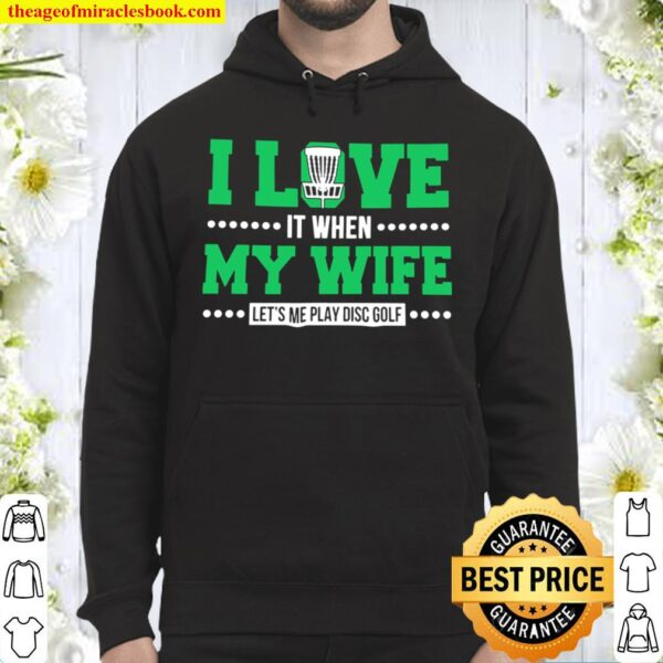 I Love It When My Wife Let's Me Play Disc Golf Hoodie
