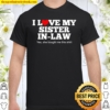 I Love My Sister In Law Family Gift Shirt