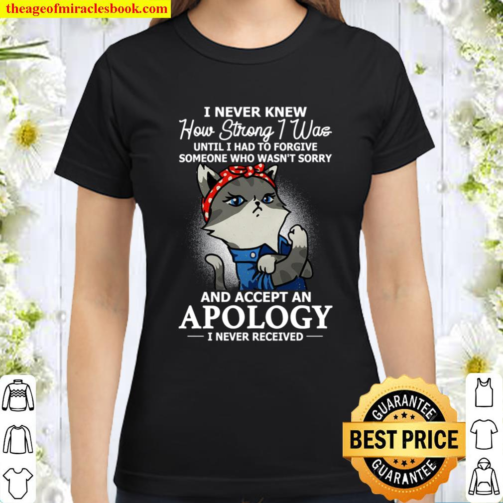 I Never Knew How Strong I Was Until I Had To Forgive Classic Women T-Shirt