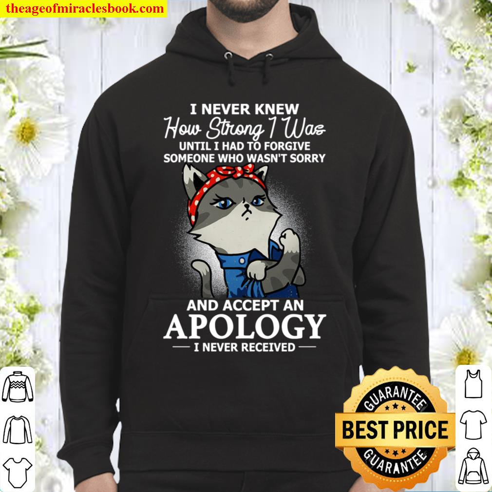 I Never Knew How Strong I Was Until I Had To Forgive Hoodie