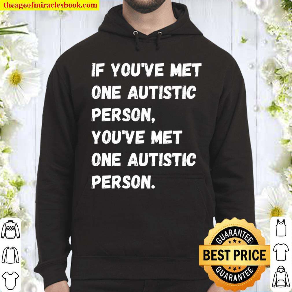 If You've Met One Autistic Person You've Met One Autistic Person Hoodie