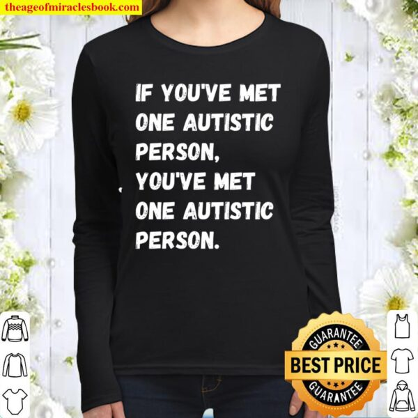 If You've Met One Autistic Person You've Met One Autistic Person Women Long Sleeved