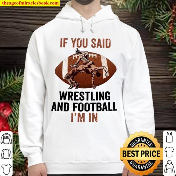 If you said wrestling and football i'm in Hoodie