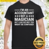 I'm An Accountant Not A Magician Funny Accounting Humor Shirt