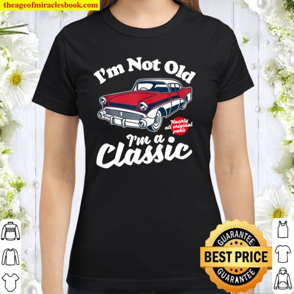 I'm Not Old I'm A Classic Vintage 50s Classic Car Birthday Classic Women T-Shirt