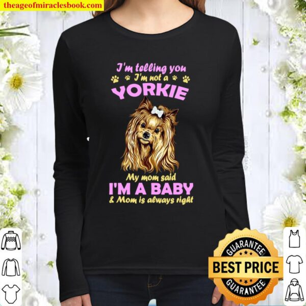 I'm Telling You I'm not a Yorkie My Mom Said I'm a Baby Women Long Sleeved