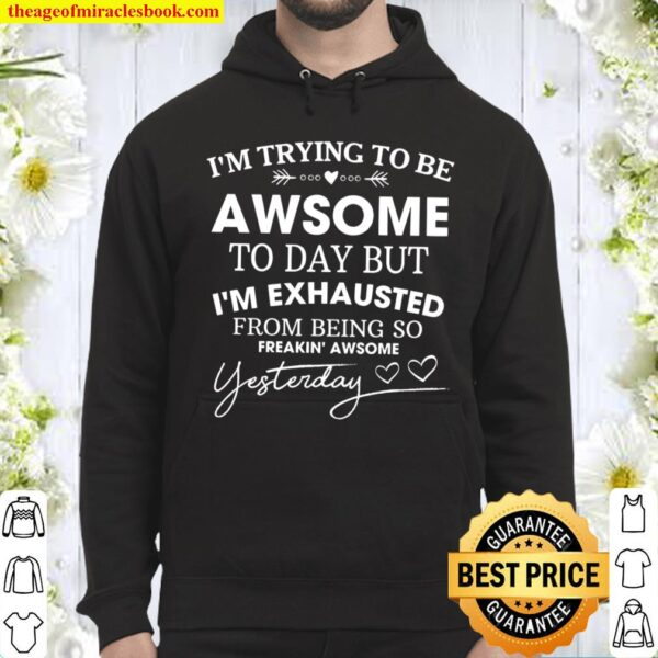 I'm Trying To Be Awesome To Day But I'm Exhausted From Being So Feakin Hoodie