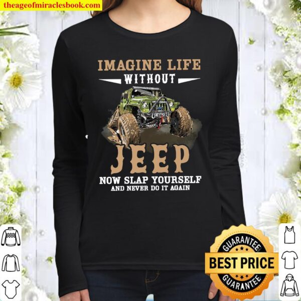 Imagine Life Without Jeep Now Slap Yourself And Never Do It Again Women Long Sleeved